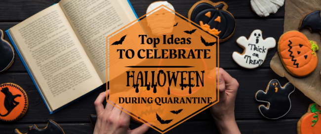 Top Ideas to Celebrate Halloween during Quarantine