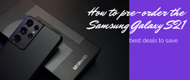 How to pre-order the Samsung Galaxy S21: Best Deals to Save