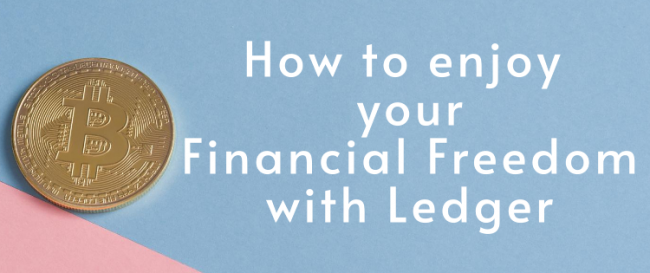 How to Enjoy Your Financial Freedom with Ledger