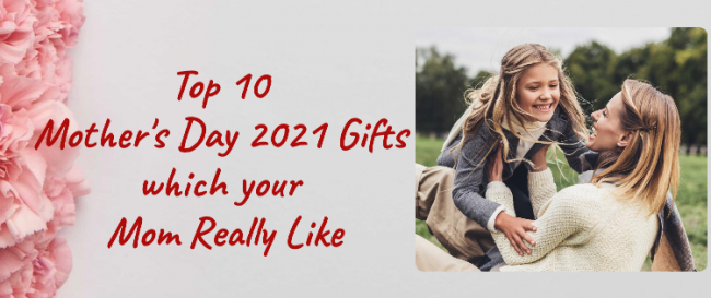 Top 10 Mother's Day 2021 Gifts which your Mom Really Like