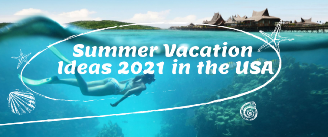 Summer Vacation Ideas 2021 in the USA