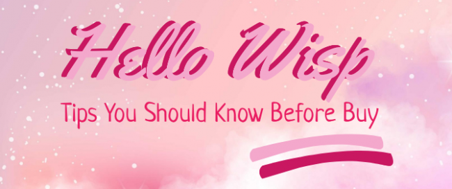 Hello Wisp Tips You Should Know Before Buy