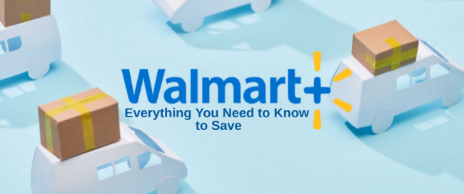 Walmart Plus: Everything You Need to Know to Save
