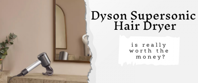 Is the Dyson Supersonic Hair Dryer really worth the money?