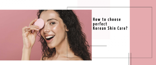 How to choose your perfect Korean Skin Care?