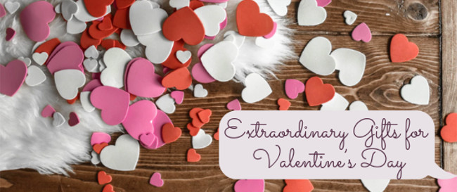 Extraordinary Gifts for Valentine's Day