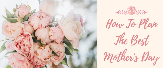 How To Plan The Best Mother's Day