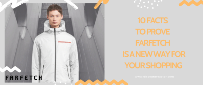 10 Facts to Prove Farfetch is a New Way for Your Shopping